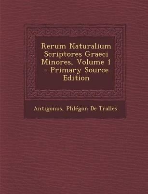 Rerum Naturalium Scriptores Graeci Minores, Volume 1 - Primary Source Edition