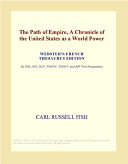 The Path of Empire, A Chronicle of the United States as a World Power (Webster's French Thesaurus Edition)