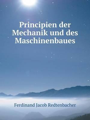 Principien Der Mechanik Und Des Maschinenbaues