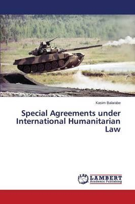 Special Agreements under International Humanitarian Law