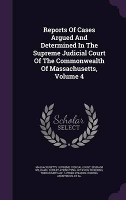 Reports of Cases Argued and Determined in the Supreme Judicial Court of the Commonwealth of Massachusetts, Volume 4