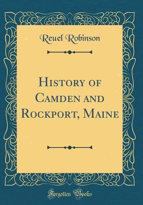 History of Camden and Rockport, Maine (Classic Reprint)