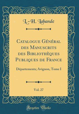 Catalogue Général des Manuscrits des Bibliothèques Publiques de France, Vol. 27
