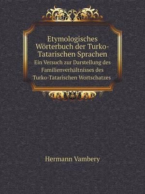 Etymologisches Worterbuch Der Turko-Tatarischen Sprachen Ein Versuch Zur Darstellung Des Familienverhaltnisses Des Turko-Tatarischen Wortschatzes