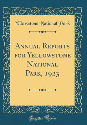 Annual Reports for Yellowstone National Park, 1923 (Classic Reprint)