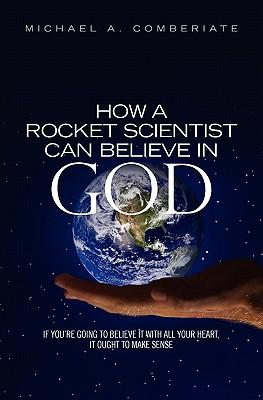 How a Rocket Scientist Can Believe in God