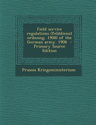 Field Service Regulations (Felddienst Ordnung, 1908) of the German Army. 1908