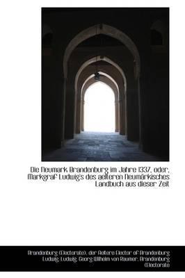 Die Neumark Brandenburg Im Jahre 1337, Oder, Markgraf Ludwig's Des Aelteren Neumarkisches Landbuch a