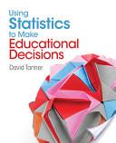Using Statistics to Make Educational Decisions