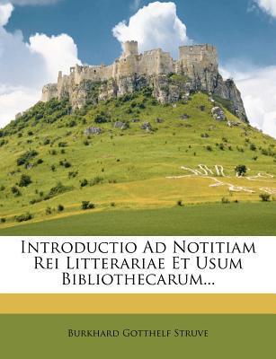 Introductio Ad Notitiam Rei Litterariae Et Usum Bibliothecarum...