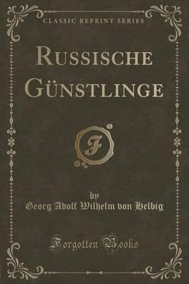 Russische Günstlinge (Classic Reprint)
