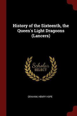 History of the Sixteenth, the Queen's Light Dragoons (Lancers)