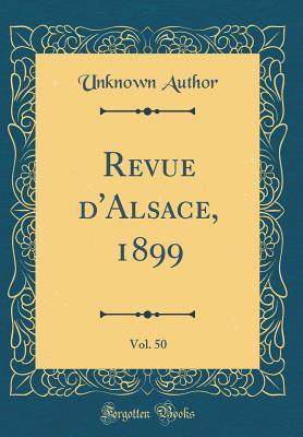 Revue d'Alsace, 1899, Vol. 50 (Classic Reprint)