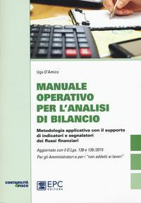 Manuale operativo per l'analisi di bilancio. Metodologia applicativa con il supporto di indicatori e segnalatori dei flussi finanziari