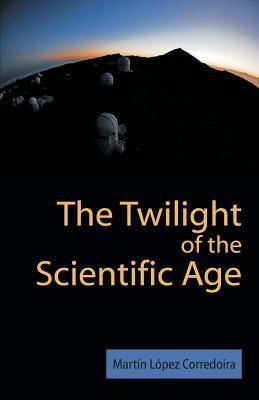 The Twilight of the Scientific Age