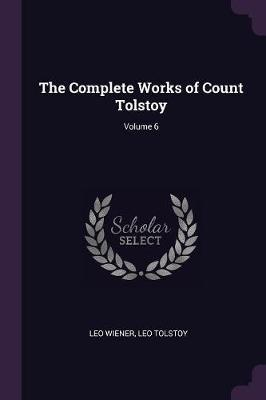 The Complete Works of Count Tolstoy; Volume 6