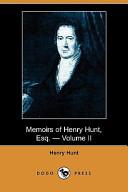 Memoirs of Henry Hunt, Esq. - Volume II (Dodo Press)