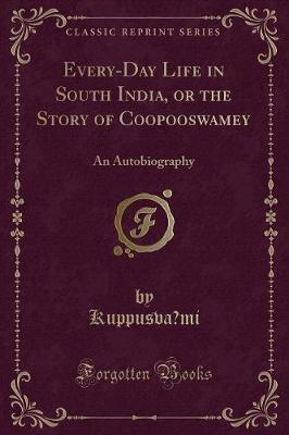 Every-Day Life in South India, or the Story of Coopooswamey