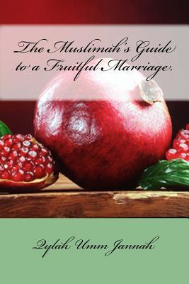 The Muslimah's Guide to a Fruitful Marriage