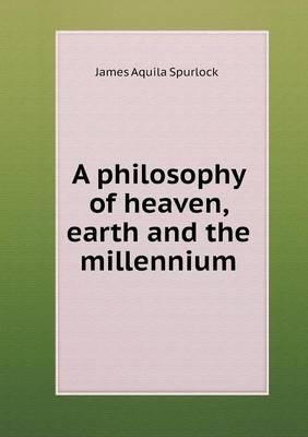 A Philosophy of Heaven, Earth and the Millennium