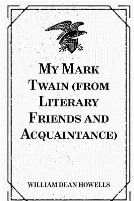 My Mark Twain from Literary Friends and Acquaintance