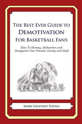 The Best Ever Guide to Demotivation for Basketball Fans
