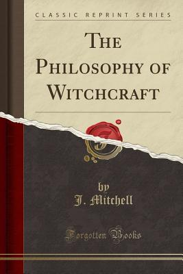 The Philosophy of Witchcraft (Classic Reprint)