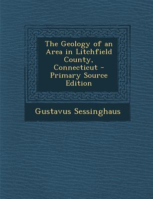 The Geology of an Area in Litchfield County, Connecticut - Primary Source Edition