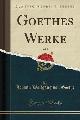 Goethes Werke, Vol. 2 (Classic Reprint)