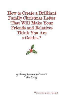 How to Create a Brilliant Family Christmas Letter That Will Make Your Friends and Relatives Think You Are a Genius*