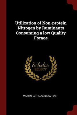 Utilization of Non-Protein Nitrogen by Ruminants Consuming a Low Quality Forage