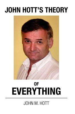 John Hott's Theory of Everything