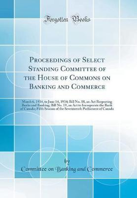 Proceedings of Select Standing Committee of the House of Commons on Banking and Commerce