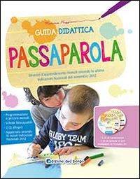 Passaparola. Guida didattica. Itinerari d'apprendimento mensili secondo le ultime Indicazioni Nazionali del novembre 2012