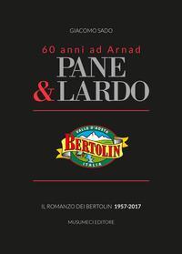 Pane & lardo. Il romanzo dei Bertolin 1957-2017
