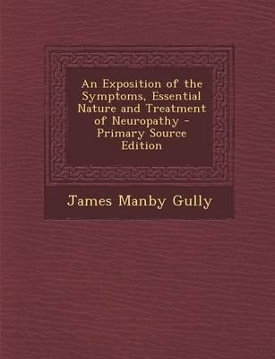 An Exposition of the Symptoms, Essential Nature and Treatment of Neuropathy - Primary Source Edition