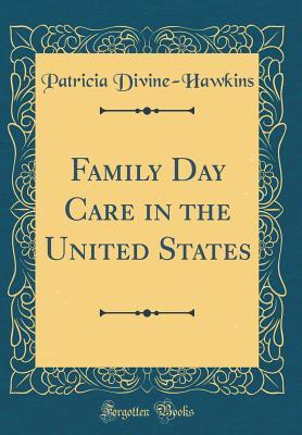 Family Day Care in the United States (Classic Reprint)