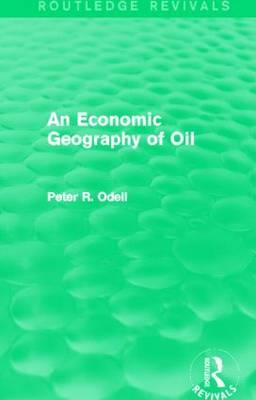 An Economic Geography of Oil (Routledge Revivals)