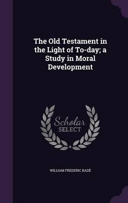 The Old Testament in the Light of To-Day; A Study in Moral Development