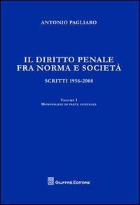 Il diritto penale fra norma e società. Scritti 1956-2008