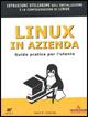 Linux in azienda: guida pratica per l'utente
