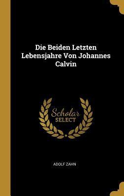 Die Beiden Letzten Lebensjahre Von Johannes Calvin