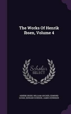The Works of Henrik Ibsen, Volume 4