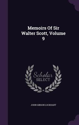Memoirs of Sir Walter Scott, Volume 9