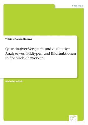Quantitativer Vergleich und qualitative Analyse von Bildtypen und Bildfunktionen in Spanischlehrwerken