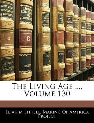 The Living Age ..., Volume 130