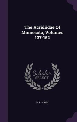 The Acridiidae of Minnesota, Volumes 137-152