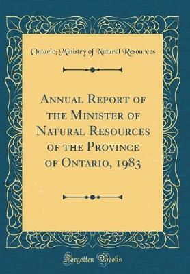 Annual Report of the Minister of Natural Resources of the Province of Ontario, 1983 (Classic Reprint)