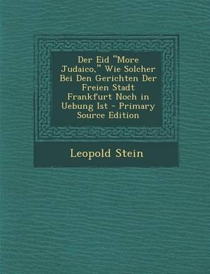 Der Eid More Judaico, Wie Solcher Bei Den Gerichten Der Freien Stadt Frankfurt Noch in Uebung Ist