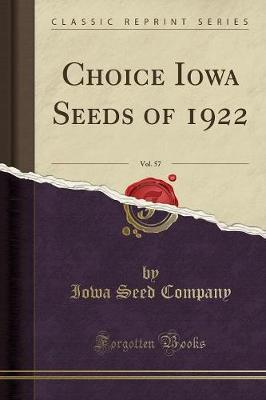 Choice Iowa Seeds of 1922, Vol. 57 (Classic Reprint)